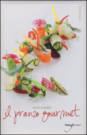 Il pranzo gourmet - Felice Lo Basso  