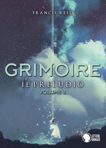 Il preludio. Grimoire. 3. - Francis Reed | Thecosgala.com