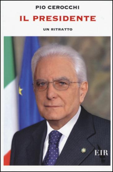 Il presidente. Un ritratto - Pio Cerocchi |