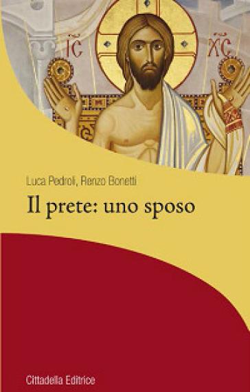 Il prete: uno sposo - Luca Pedroli |