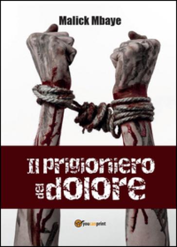 Il prigioniero del dolore - Malick Mbaye |