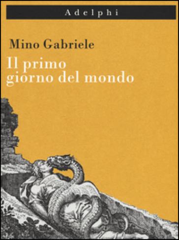Il primo giorno del mondo - Mino Gabriele | Jonathanterrington.com