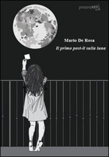 Il primo post-it sulla luna - Mario De Rosa |