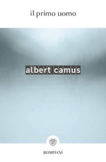 Il primo uomo - Albert Camus |