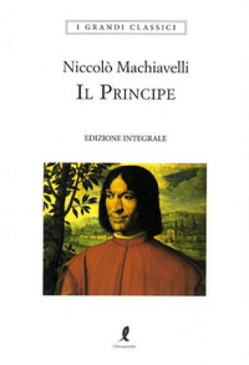 Il principe. Ediz. integrale - Niccolò Machiavelli | Ericsfund.org