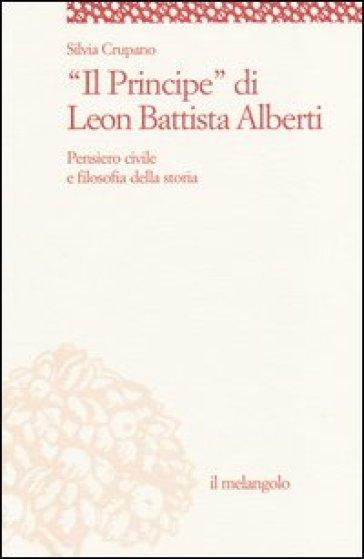 «Il principe» di Leon Battista Alberti. Pensiero civile e filosofia della storia - Silvia Crupano | Rochesterscifianimecon.com