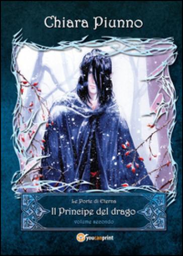 Il principe del drago. 2. - Chiara Piunno |
