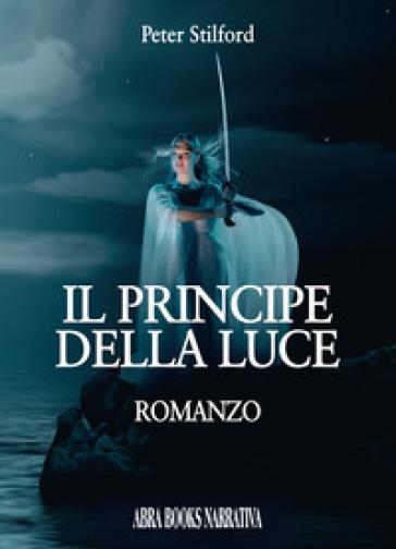 Il principe della luce - Peter Stilford |