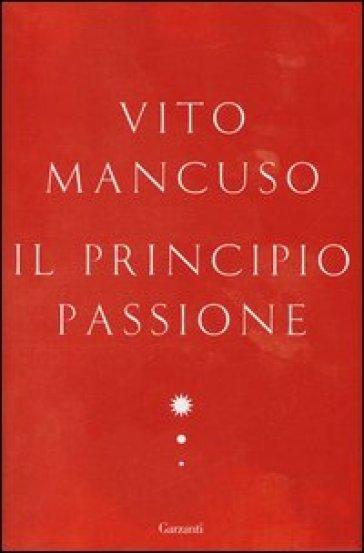 Il principio passione - Vito Mancuso |