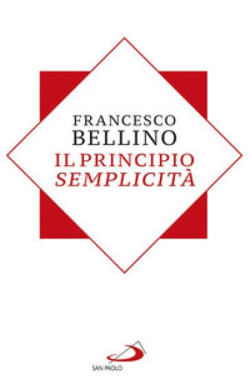 Il principio semplicità - Francesco Bellino |