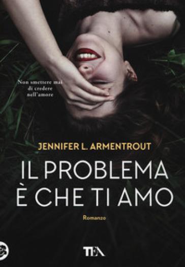 Il problema è che ti amo - Jennifer L. Armentrout pdf epub