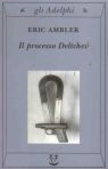 Il processo Deltchev - Eric Ambler |