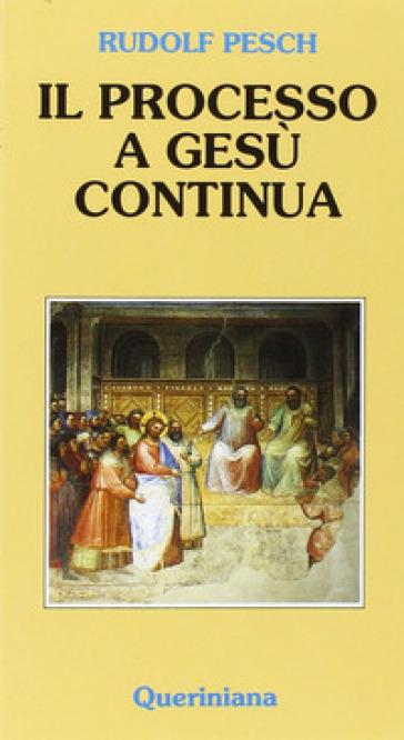 Il processo a Gesù continua - Rudolf C. Pesch  
