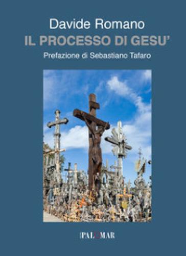 Il processo di Gesù - Davide Romanò |