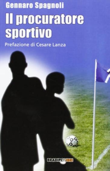 Il procuratore sportivo - Gennaro Spagnoli   Rochesterscifianimecon.com
