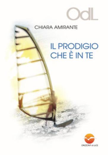 Il prodigio che è in te - Chiara Amirante | Rochesterscifianimecon.com
