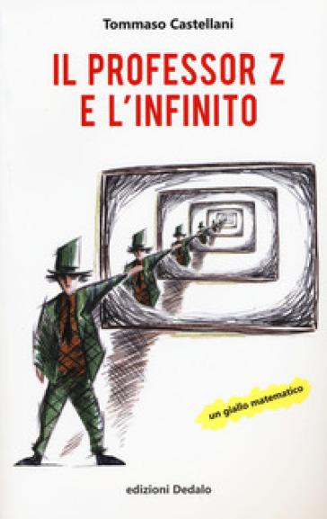Il professor Z e l'infinito - Tommaso Castellani |