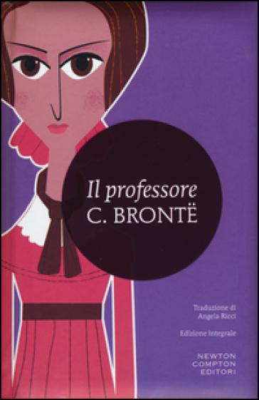 Il professore. Ediz. integrale - Charlotte Bronte |