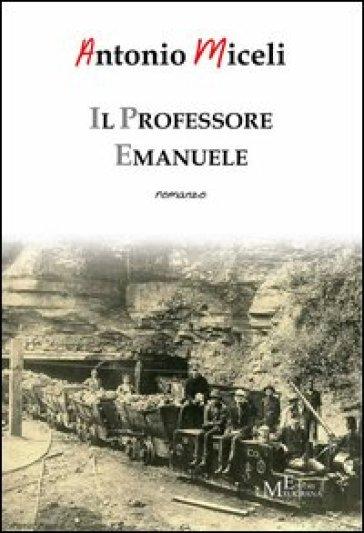 Il professore Emanuele - Antonio Miceli |