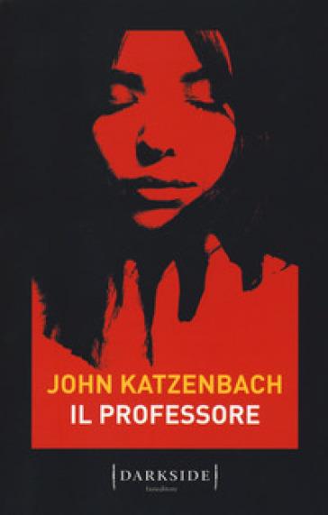Il professore - John Katzenbach | Rochesterscifianimecon.com