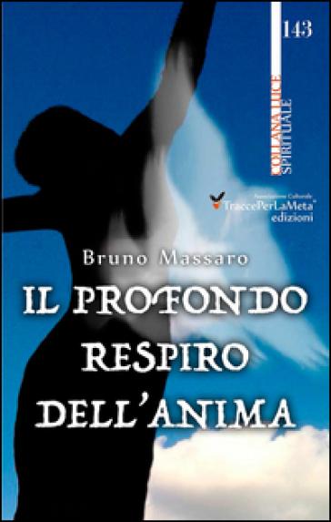 Il profondo respiro dell'anima - Bruno Massaro  