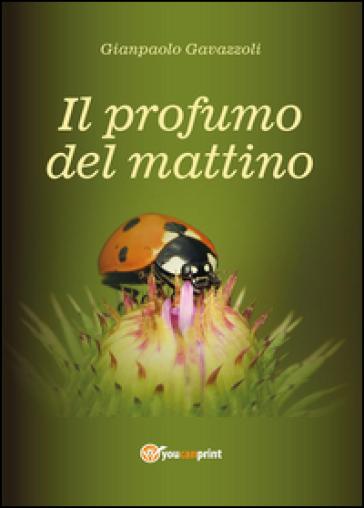Il profumo del mattino - Gianpaolo Gavazzoli | Rochesterscifianimecon.com
