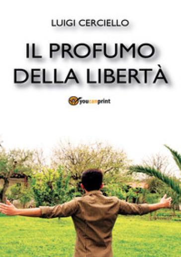 Il profumo della libertà - Luigi Cerciello |