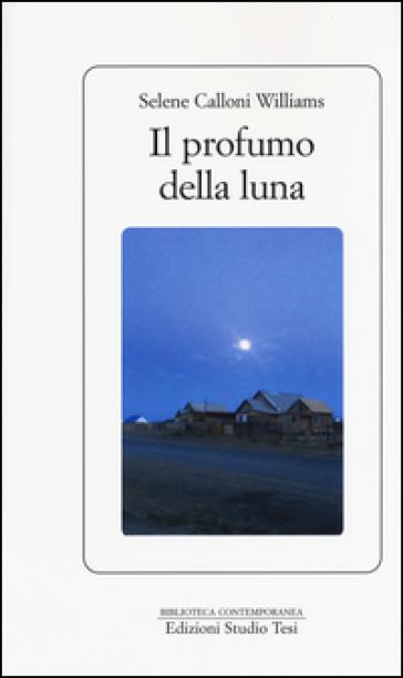 Il profumo della luna - Selene Calloni Williams |