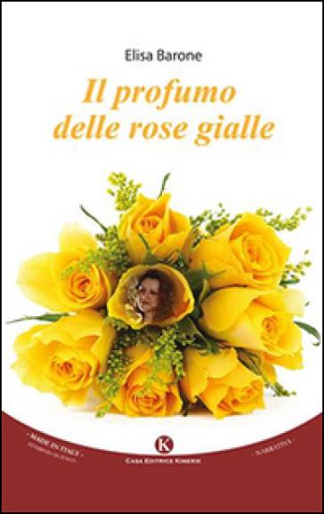 Il profumo delle rose gialle - Elisa Barone | Jonathanterrington.com