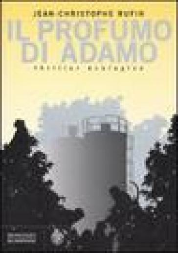 Il profumo di Adamo - Jean-Christophe Rufin |