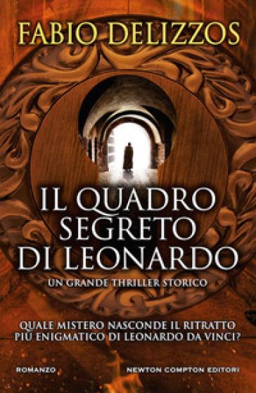 Il quadro segreto di Leonardo - Fabio Delizzos  