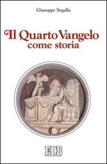 Il quarto Vangelo come storia - Giuseppe Segalla | Jonathanterrington.com