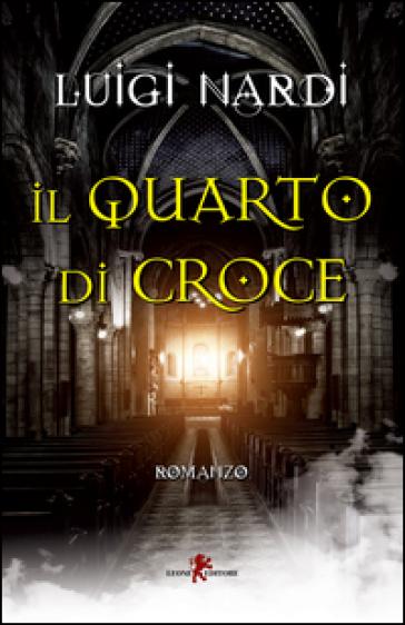 Il quarto di croce - Luigi Nardi |