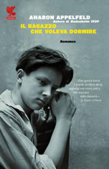 Il ragazzo che voleva dormire - Aharon Appelfeld  