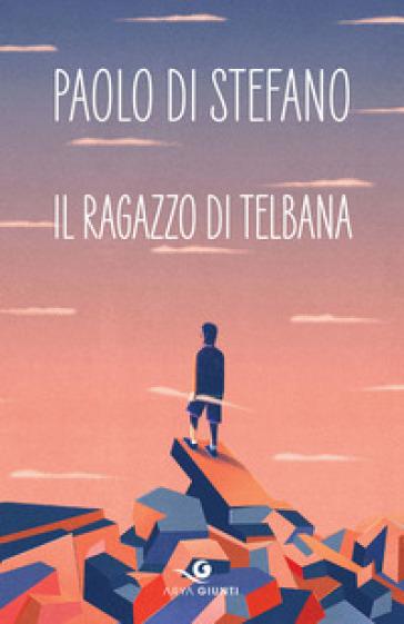 Il ragazzo di Telbana - Paolo Di Stefano |