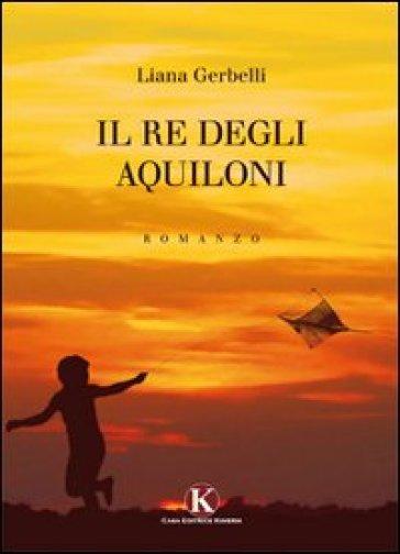 Il re degli aquiloni - Liana Gerbelli |