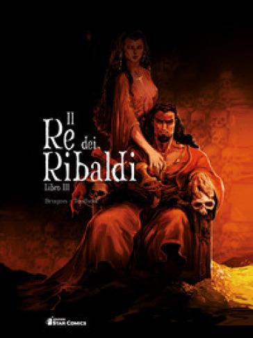 Il re dei Ribaldi. 3. - Vincent BRUGEAS |
