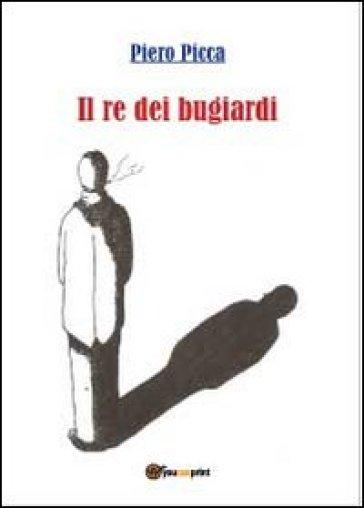 Il re dei bugiardi - Piero Picca |