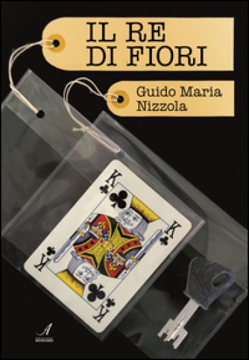 Il re di fiori - Guido M. Nizzola |