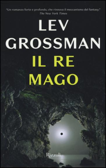 Il re mago - Lev Grossman | Rochesterscifianimecon.com