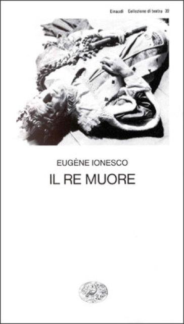 Il re muore - Eugène Ionesco |