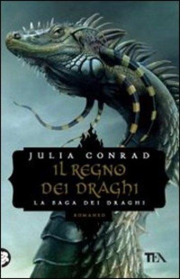 Il regno dei draghi - Julia Conrad | Rochesterscifianimecon.com
