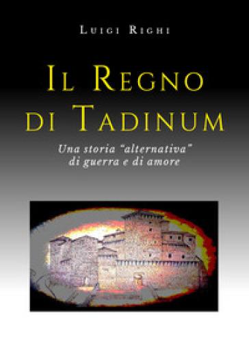 Il regno di Tadinum - Luigi Righi |