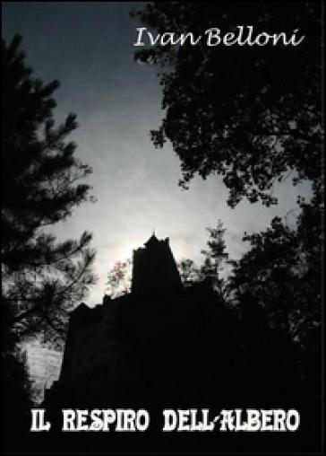Il respiro dell'albero - Ivan Belloni | Jonathanterrington.com