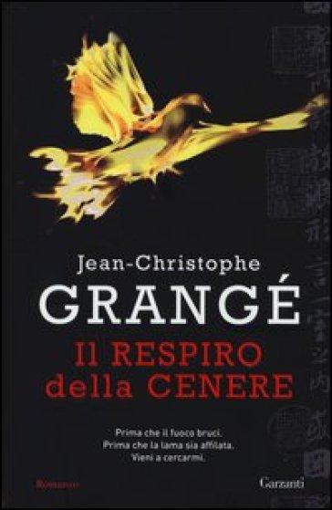 Il respiro della cenere - Jean-Christophe Grangé | Rochesterscifianimecon.com