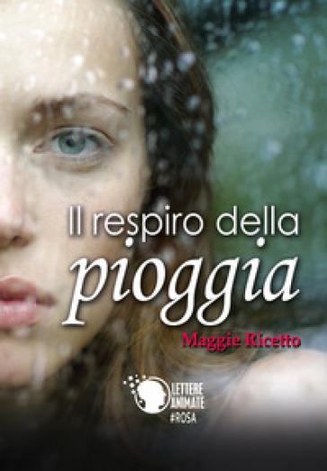 Il respiro della pioggia - Maggie Ricetto |