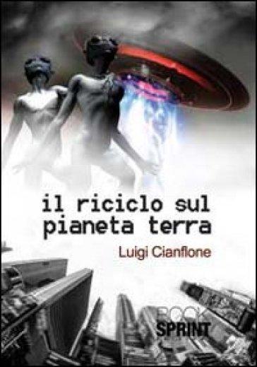 Il riciclo sul pianeta terra - Luigi Cianflone |