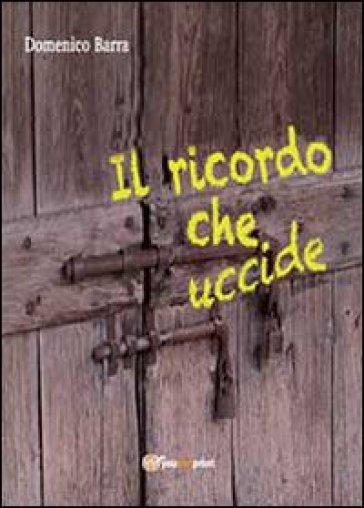 Il ricordo che uccide - Domenico Barra |