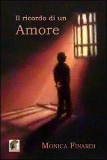 Il ricordo di un amore - Monica Finardi |