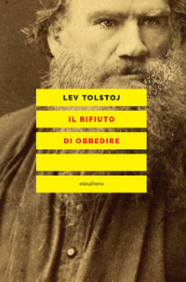 Il rifiuto di obbedire - Lev Nikolaevic Tolstoj  
